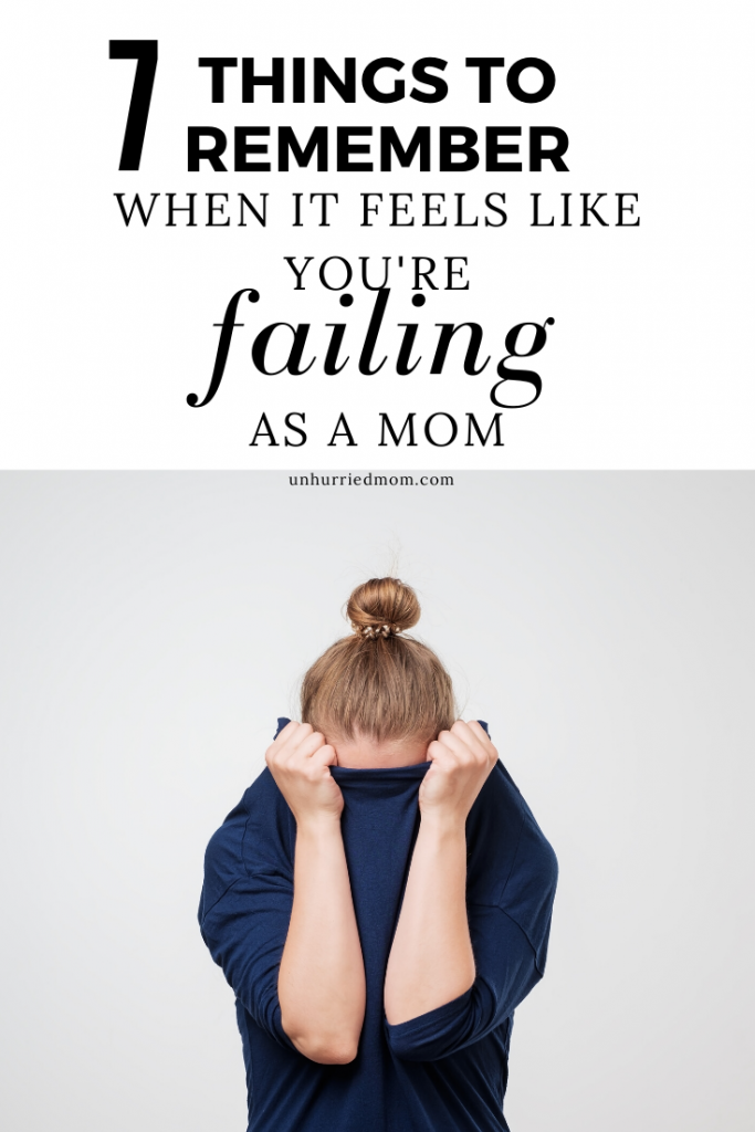 Things to Remember When It Feels Like You're Failing As a Mom