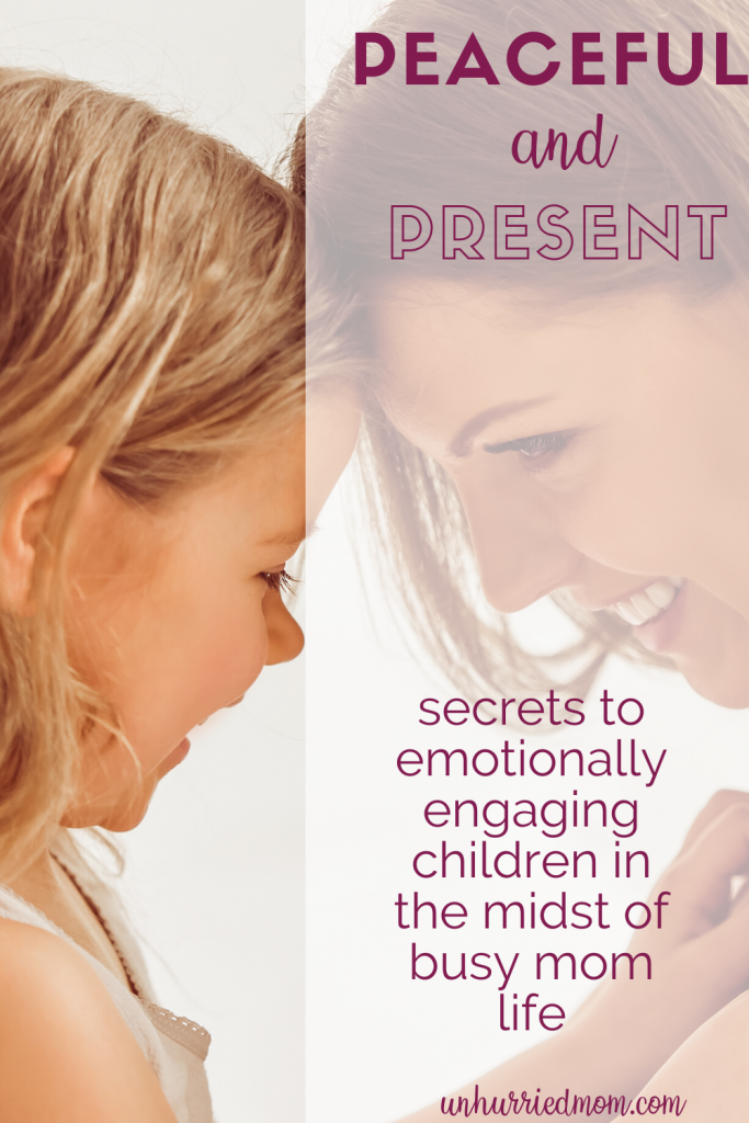 Peaceful and Present: Emotionally Engaging Children in the Midst of Mom Life